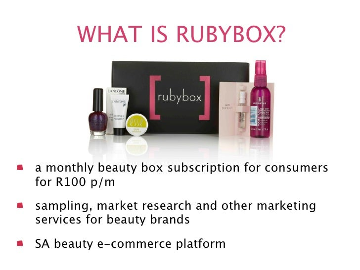 WHAT IS RUBYBOX?a monthly beauty box subscription for consumersfor R100 p/msampling, market research and other marketingse...