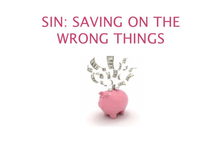 SIN: SAVING ON THE  WRONG THINGS