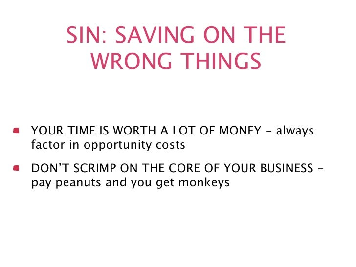 SIN: SAVING ON THE       WRONG THINGSYOUR TIME IS WORTH A LOT OF MONEY - alwaysfactor in opportunity costsDON'T SCRIMP ON ...