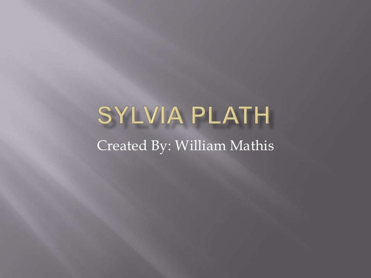 Sylvia Plath<br />Created By: William Mathis<br />