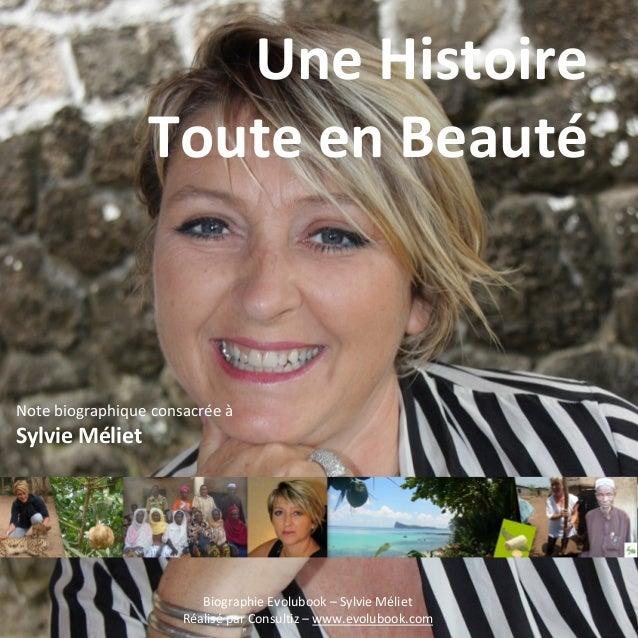 Une Histoire Toute en Beauté Note biographique consacrée à Sylvie Méliet Biographie Evolubook – Sylvie Méliet Réalisé par ...