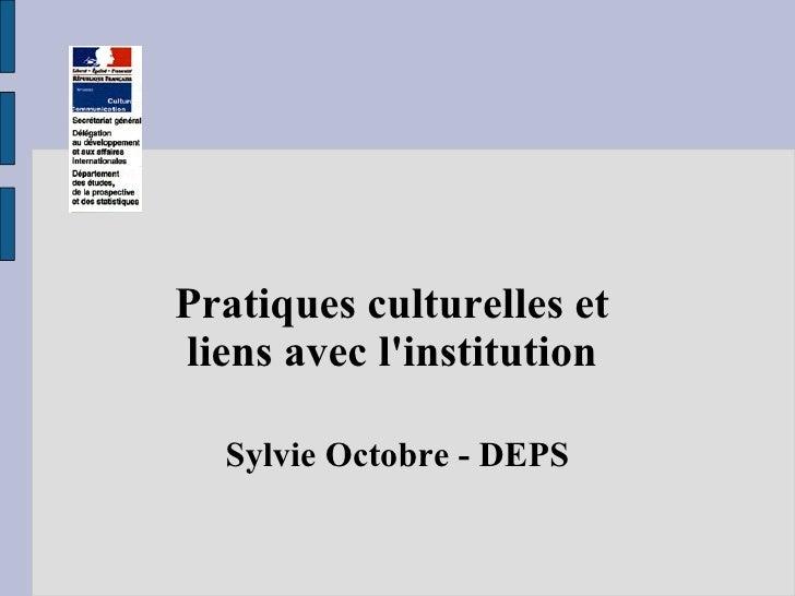 Pratiques culturelles et  liens avec l'institution  Sylvie Octobre - DEPS