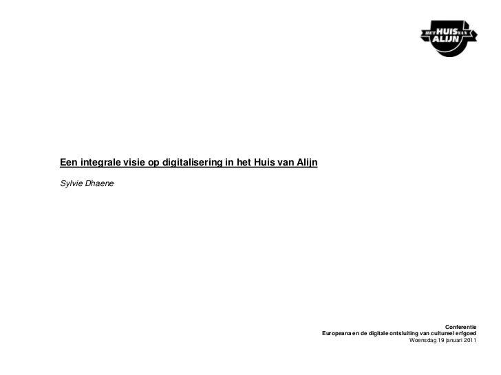 Een integrale visie op digitalisering in het Huis van AlijnSylvie Dhaene                                                  ...
