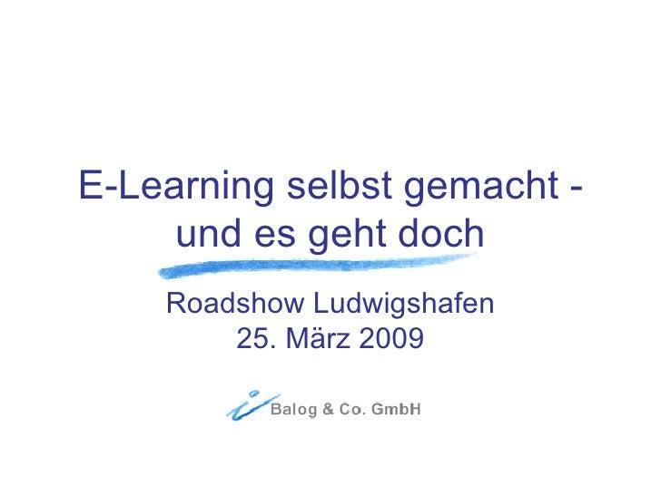 E-Learning selbst gemacht - und es geht doch Roadshow Ludwigshafen 25. März 2009