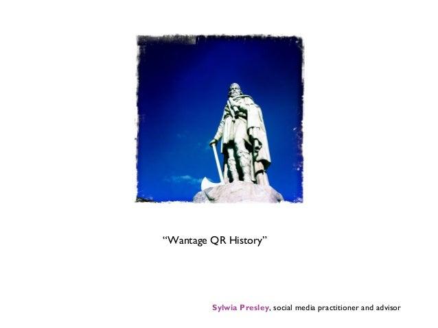 "Sylwia Presley, social media practitioner and advisor""Wantage QR History"""