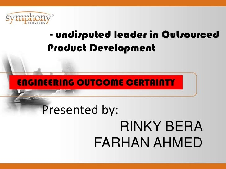 - undisputed leader in Outsourced Product Development <br />ENGINEERING OUTCOME CERTAINTY<br />Presented by:<br />RINKY B...