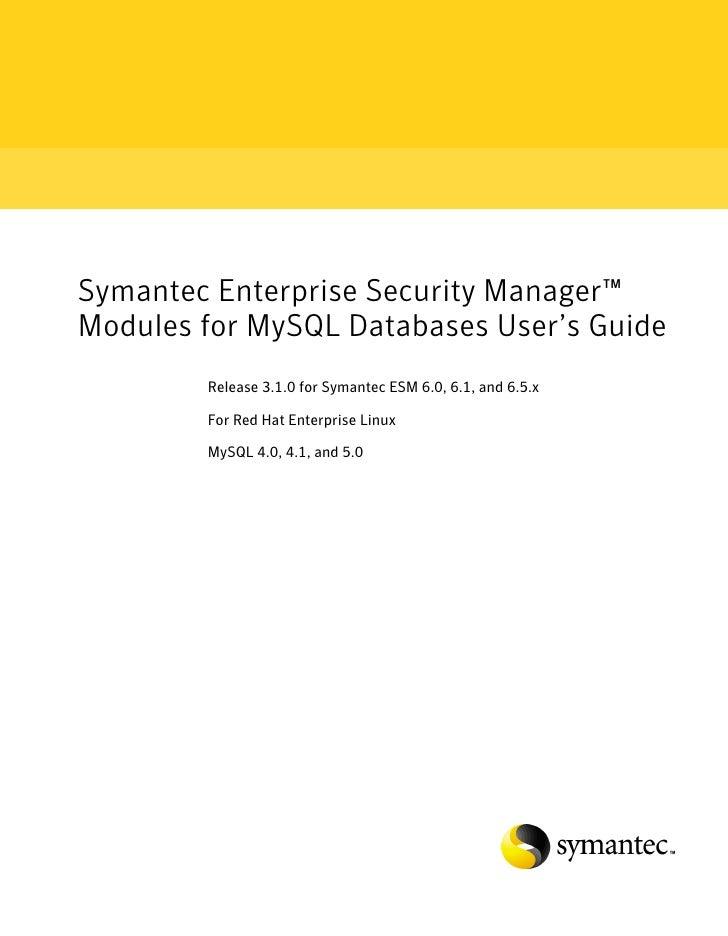 Symantec Enterprise Security Manager™ Modules for MySQL Databases User's Guide         Release 3.1.0 for Symantec ESM 6.0,...