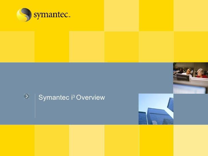 Symantec i 3  Overview