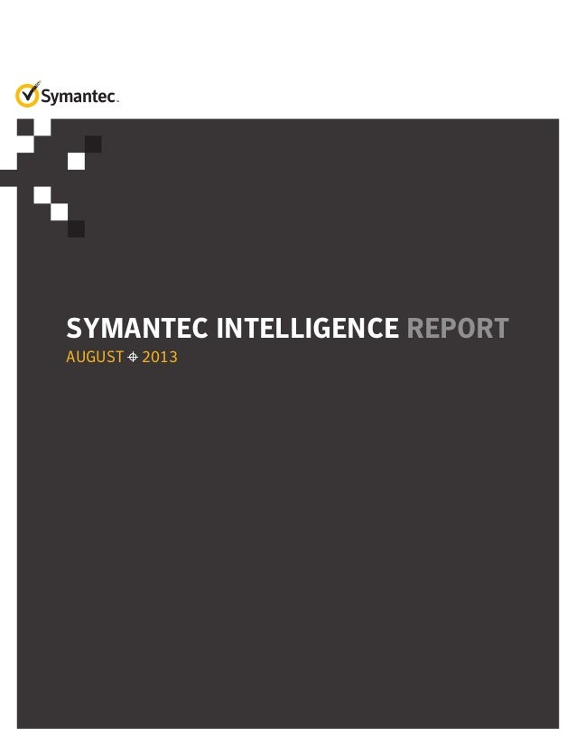 SYMANTEC INTELLIGENCE REPORT AUGUST 2013