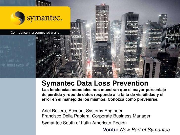 Symantec Data Loss Prevention Las tendencias mundiales nos muestran que el mayor porcentaje de perdida y robo de datos res...