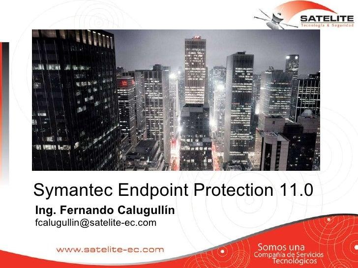 Ing. Fernando Calugullín [email_address] Symantec Endpoint Protection 11.0