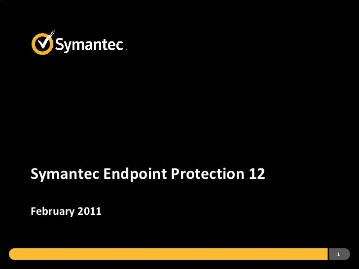 Symantec Endpoint Protection 12February 2011                                  1