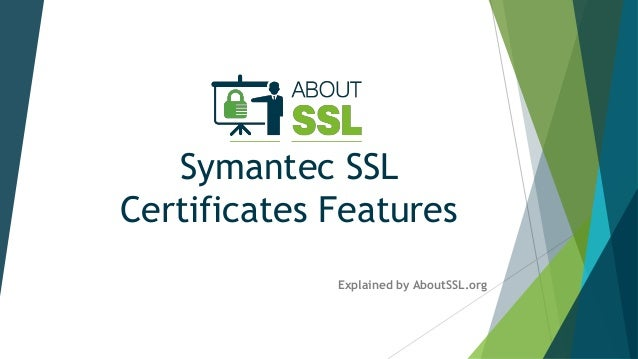 symantec ssl certificates features explained by aboutssl