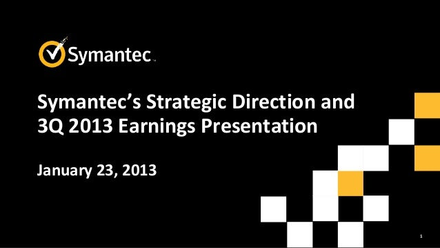 1Symantec's Strategic Direction and3Q 2013 Earnings PresentationJanuary 23, 2013