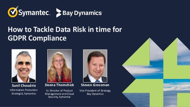 Symantec Webinar Part 3 of 6 How to Tackle Data Protection Risk in Time for GDPR Compliance
