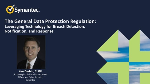 Symantec Webinar Part 6 of 6 GDPR Compliance, Breach Notification, Detection, and Response