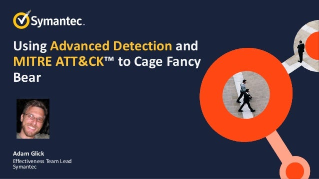 Symantec Webinar Using Advanced Detection and MITRE ATT&CK to Cage Fancy Bear