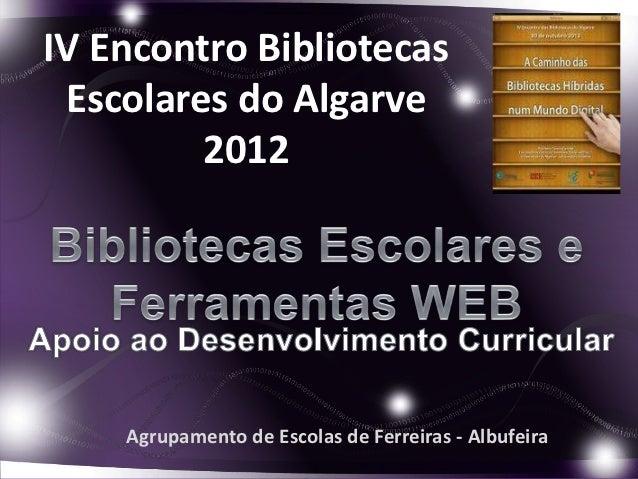 IV Encontro Bibliotecas Escolares do Algarve         2012    Agrupamento de Escolas de Ferreiras - Albufeira