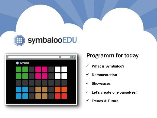  Showcases  Demonstration  Let's create one ourselves!  What is Symbaloo?  Trends & Future Programm for today