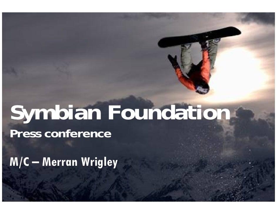 Symbian Foundation Press conference  M/C – Merran Wrigley