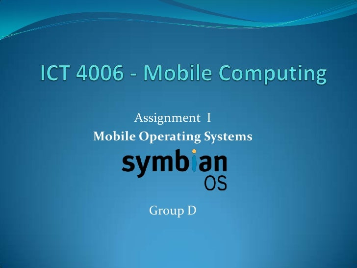 ICT 4006 - Mobile Computing<br />Assignment  Ι<br />Mobile Operating Systems<br />Group D<br />