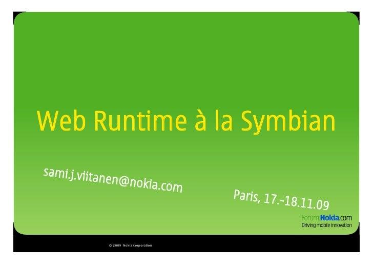 Web Runtime à la Symbian sami.j.viita             nen@noki                      a.co              m                       ...