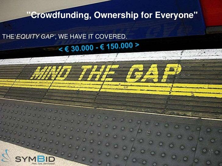 """""""Crowdfunding, Ownership for Everyone""""THE'EQUITY GAP', WE HAVE IT COVERED."""