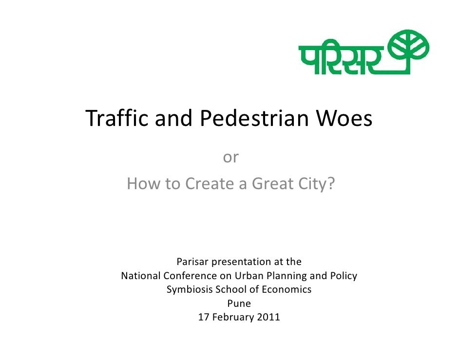 Traffic and Pedestrian Woes                or    How to Create a Great City?               Parisar presentation at the   N...