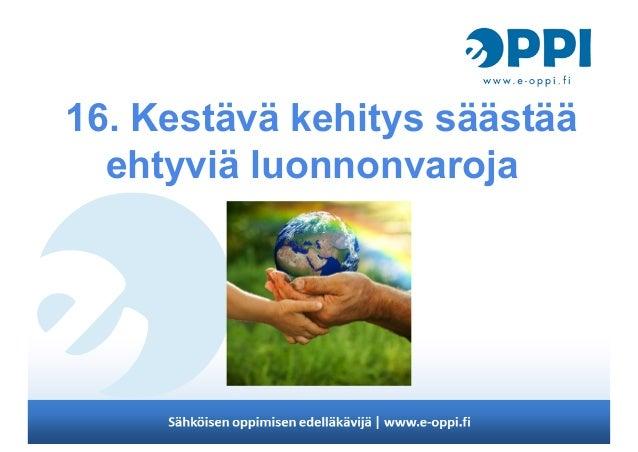 16. Kestävä kehitys säästääehtyviä luonnonvaroja