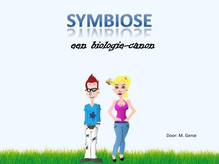 Symbiose<br />Door: M. Gerse<br />een biologie-canon<br />