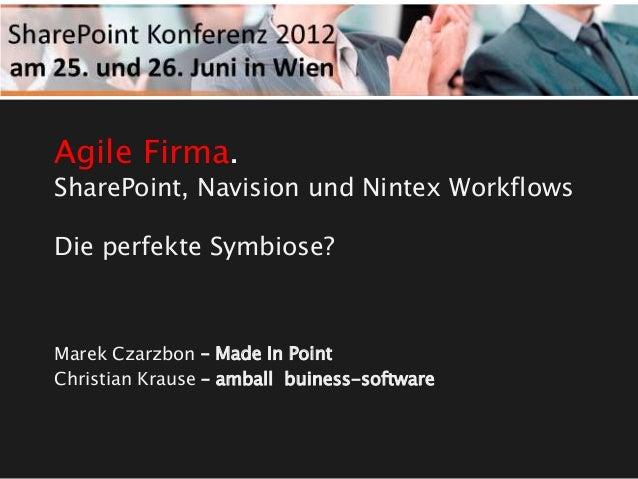 Agile Firma. SharePoint, Navision und Nintex Workflows Die perfekte Symbiose? Marek Czarzbon – Made In Point Christian Kra...