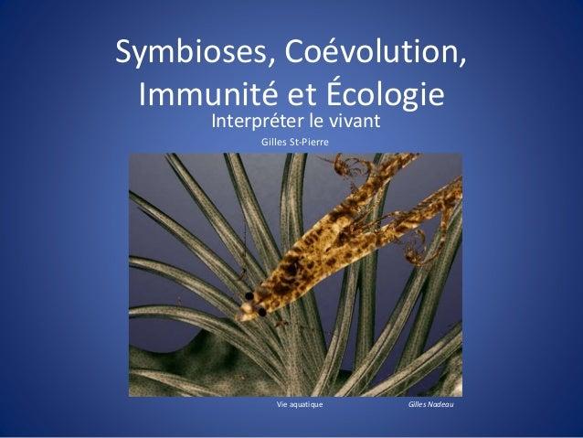 Symbioses, Coévolution,  Immunité et Écologie  Interpréter le vivant  Gilles St-Pierre  Vie aquatique Gilles Nadeau