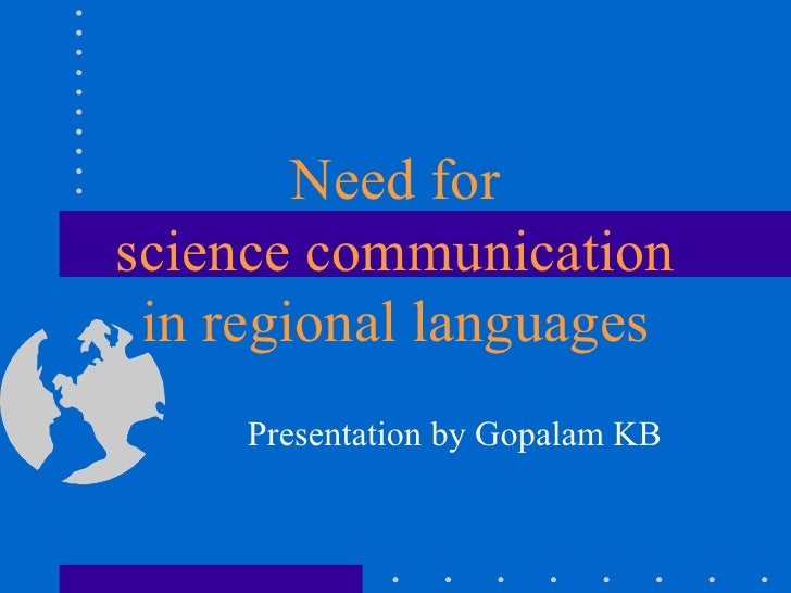 Need for  science communication  in regional languages Presentation by Gopalam KB