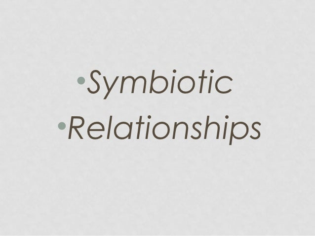 •Symbiotic•Relationships
