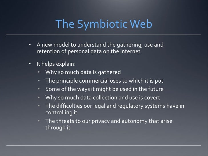 The Symbiotic Web <ul><li>A new model to understand the gathering, use and retention of personal data on the internet  </l...