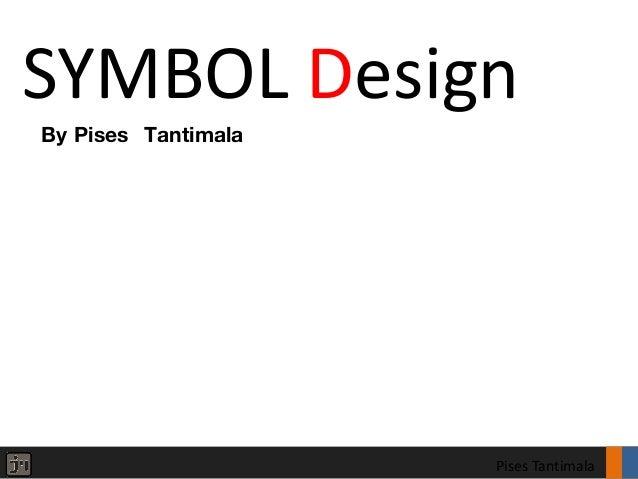 SYMBOL DesignBy Pises Tantimala                     Pises Tantimala