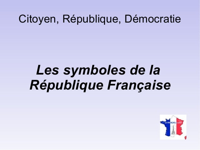 Citoyen, République, Démocratie Les symboles de la République Française