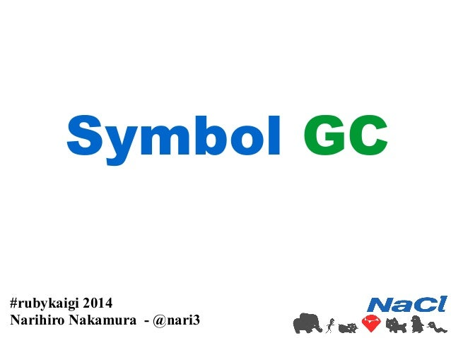 Symbol GC  #rubykaigi 2014  Narihiro Nakamura - @nari3