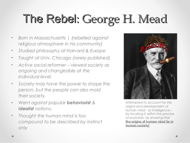 george mead theory George herbert mead was an american sociologist who pioneered symbolic interaction theory and is considered to be the founder of social psychology.