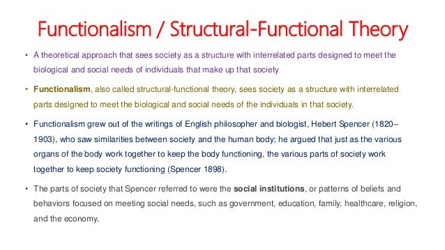 Functionalism / Structural-Functional Theory • A theoretical approach that sees society as a structure with interrelated p...
