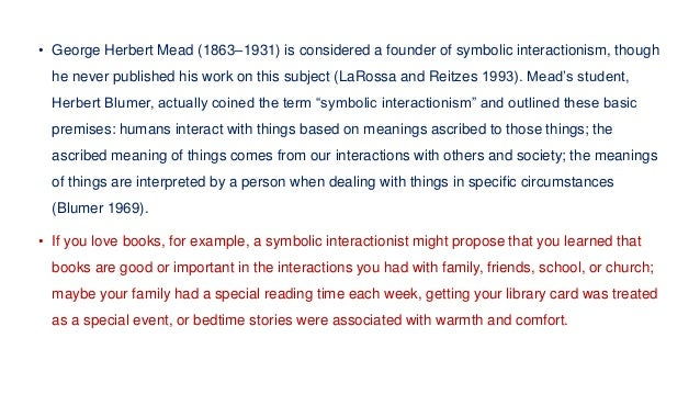 • George Herbert Mead (1863–1931) is considered a founder of symbolic interactionism, though he never published his work o...