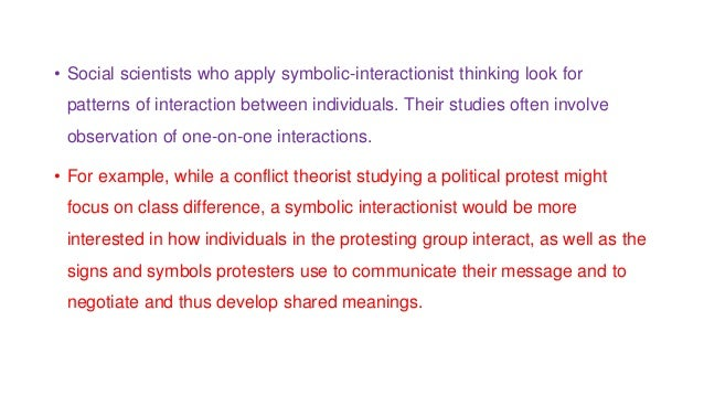 • Social scientists who apply symbolic-interactionist thinking look for patterns of interaction between individuals. Their...