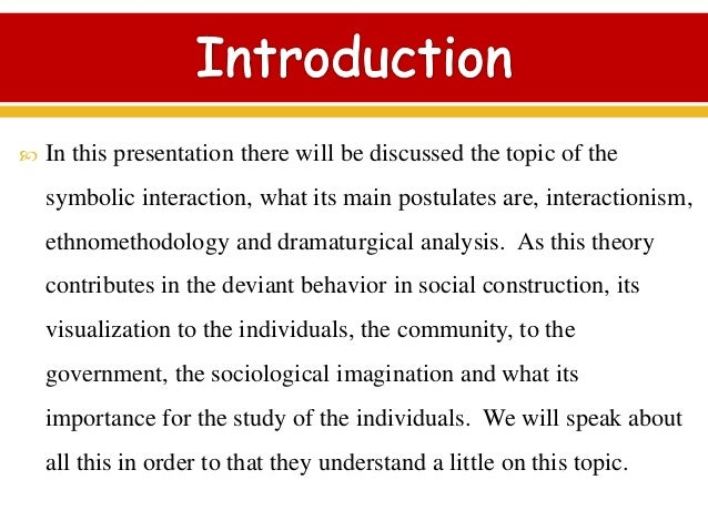 ethnomethodology and interactionism In sociology, interactionism is a theoretical perspective that derives social  processes from  has several subdivisions: phenomenology, verstehen, social  action, ethnomethodology, symbolic interactionism, and social constructionism.