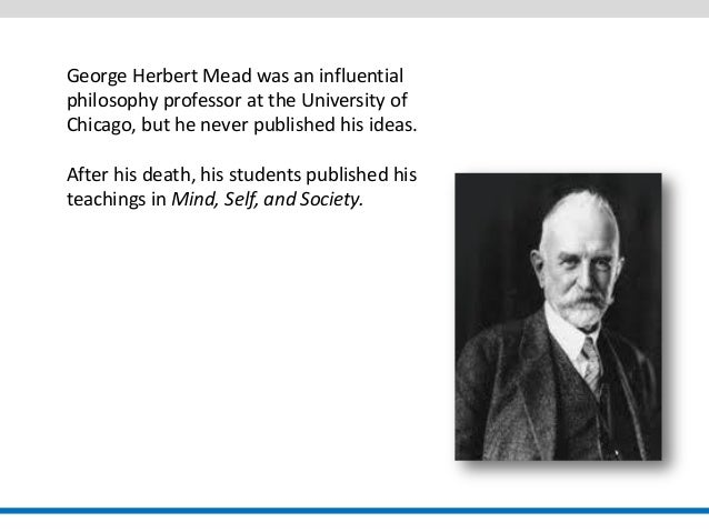 george mead theory essay This sample paper on (sample research paper on symbolic interactionism of george herbert mead) was uploaded by one our contributors and does not necessarily reflect how our professionals write our papers.