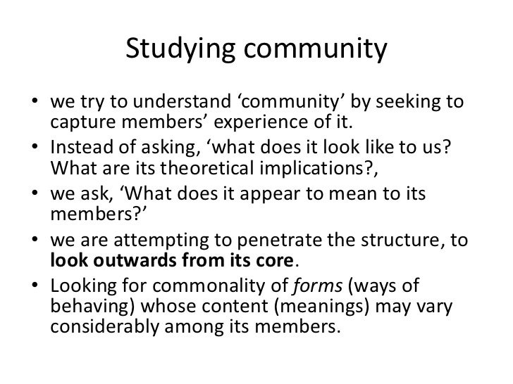 Studying community• we try to understand 'community' by seeking to  capture members' experience of it.• Instead of asking,...