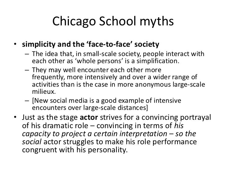 Chicago School myths• simplicity and the 'face-to-face' society   – The idea that, in small-scale society, people interact...
