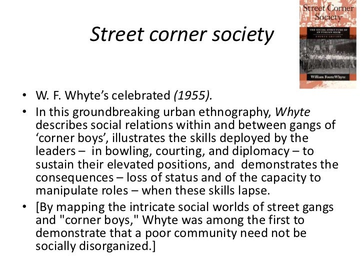 Street corner society• W. F. Whyte's celebrated (1955).• In this groundbreaking urban ethnography, Whyte  describes social...