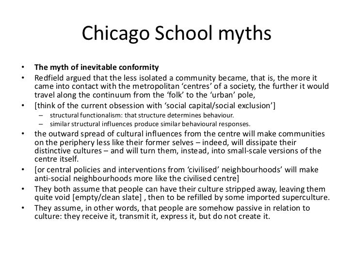 Chicago School myths•   The myth of inevitable conformity•   Redfield argued that the less isolated a community became, th...