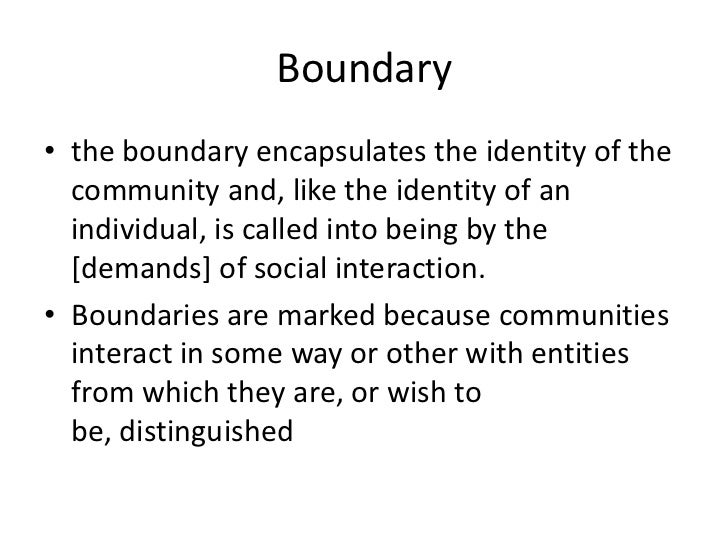 Boundary• the boundary encapsulates the identity of the  community and, like the identity of an  individual, is called int...