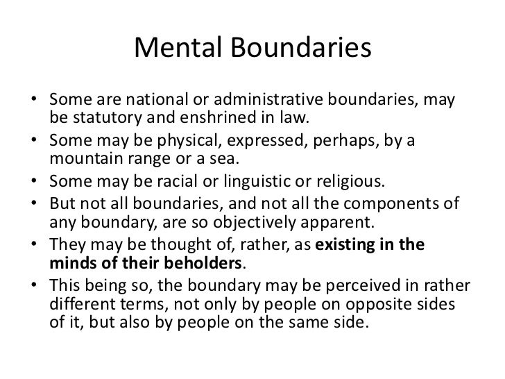 Mental Boundaries• Some are national or administrative boundaries, may  be statutory and enshrined in law.• Some may be ph...